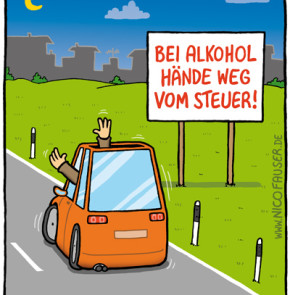 Humor zum Sonntag: bei Alkohol Hände weg vom Steuer!