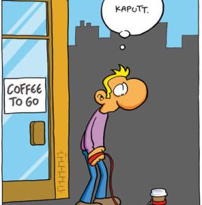 Humor zum Sonntag: Coffee to go.... kaputt!