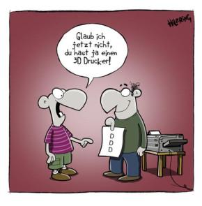 Humor zum Sonntag: Glaub ich jetzt nicht, Du hast ja einen 3D Drucker!