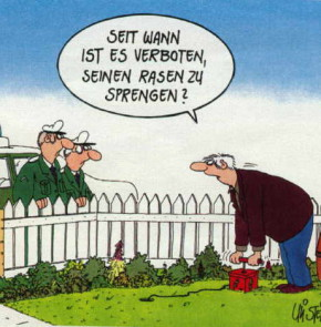 Humor zum Sonntag: Seit wann ist es verboten den Rasen zu sprengen?