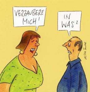 Humor zum Sonntag: Verzaubere mich! In was?