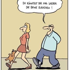 Humor zum Sonntag: Du könntest Dir wieder einmal die Beine rasieren!