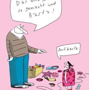 Humor zum Sonntag: Das wird jetzt so gemacht und Basta! Antibasta!