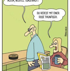Humor zum Sonntag: Alexa, mach mir Toastbrot! Du sprichst mit einer Dose Thunfisch.