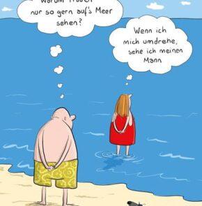 Humor zum Sonntag: Warum Frauen nur so gerne auf's Meer sehen? Wenn ich mich umdrehe sehe ich meinen Mann.