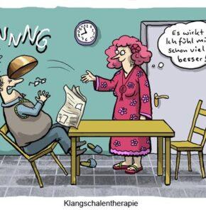 Humor zum Sonntag: Klangschalen. Es wirkt! Ich fühle mich schon viel besser!