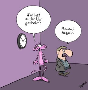 Humor zum Sonntag: Wer hat an der Uhr gedreht? Niemand. Funkuhr.