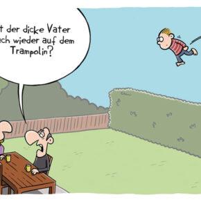 Humor zum Sonntag: Ist der dicke Vater auch wieder auf dem Trampolin?
